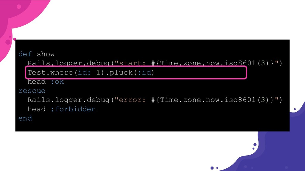 "def show Rails.logger.debug(""start: #{Time.zone..."