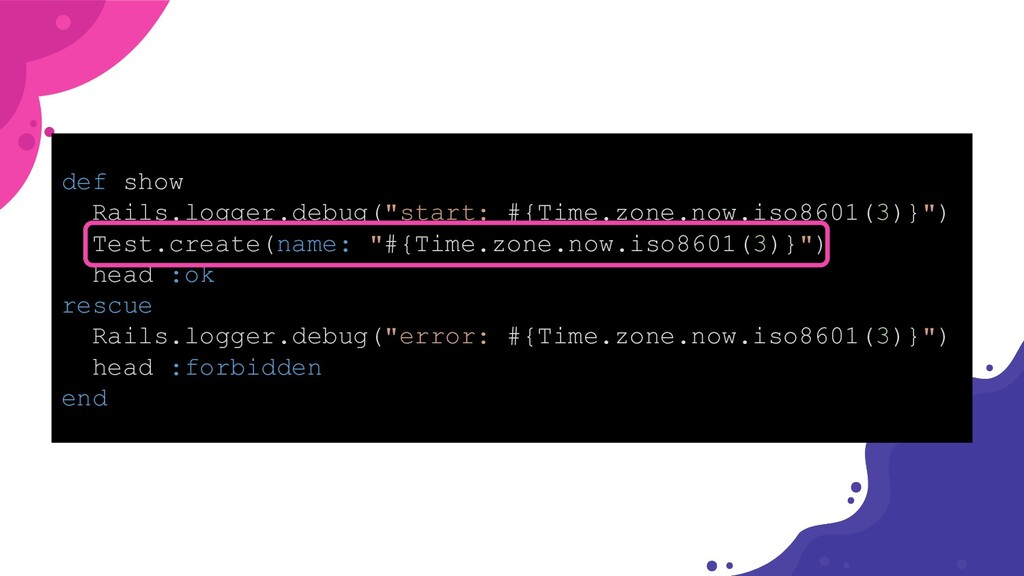 "def show Rails.logger.debug(""start: #{Time.zone..."
