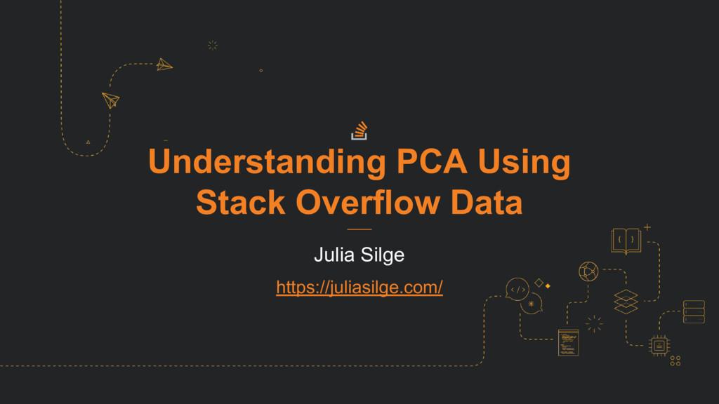 Understanding PCA Using Stack Overflow Data Jul...