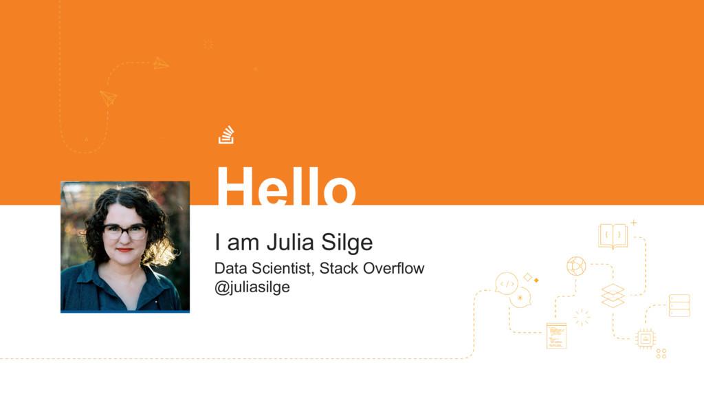 Hello I am Julia Silge Data Scientist, Stack Ov...
