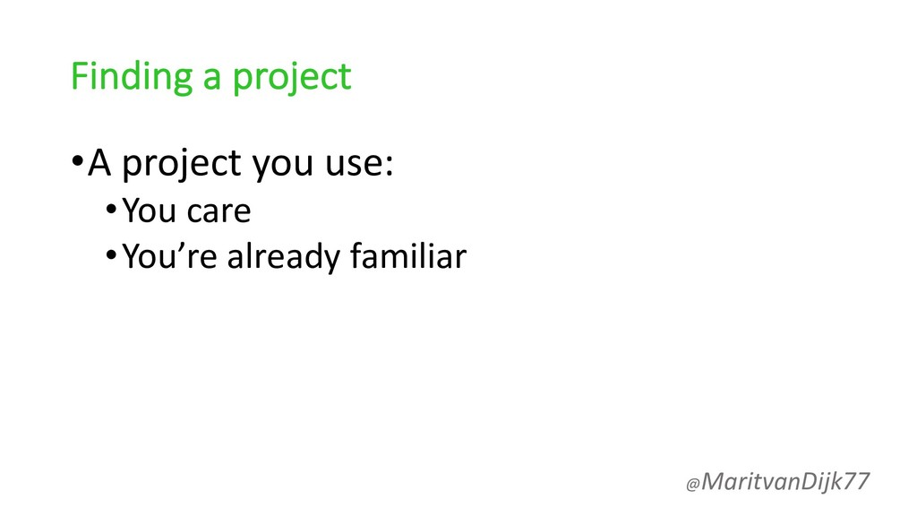 Finding a project •A project you use: •You care...
