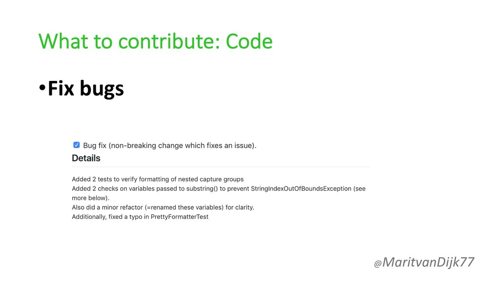 What to contribute: Code •Fix bugs @MaritvanDij...