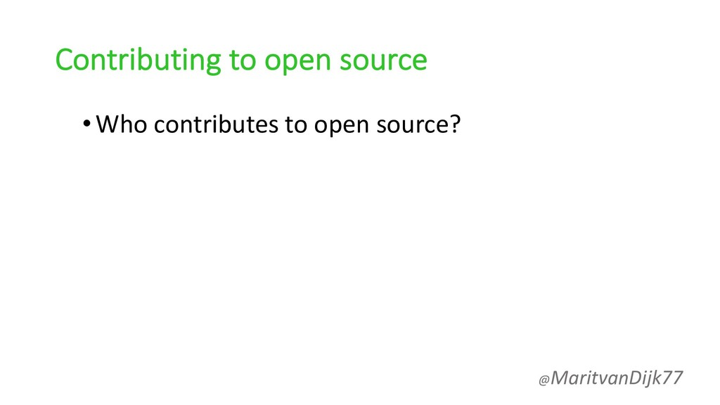 Contributing to open source •Who contributes to...
