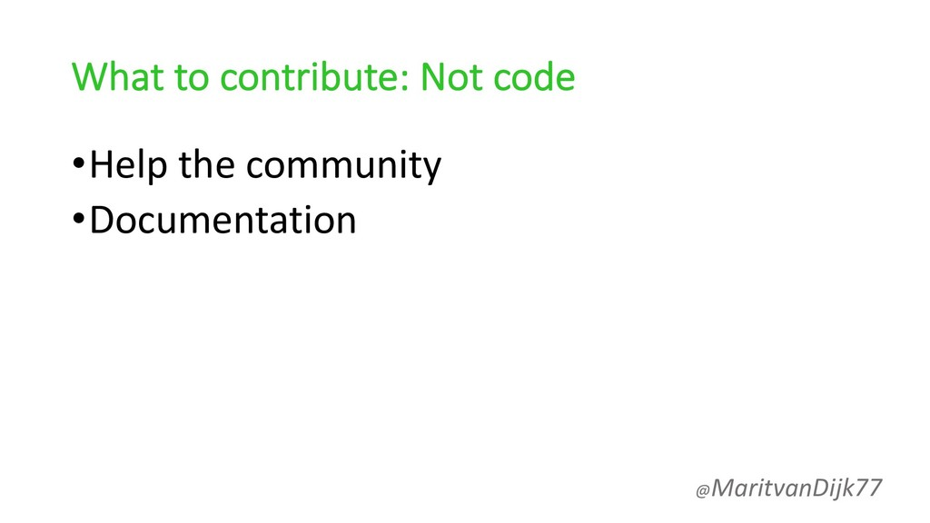 What to contribute: Not code •Help the communit...