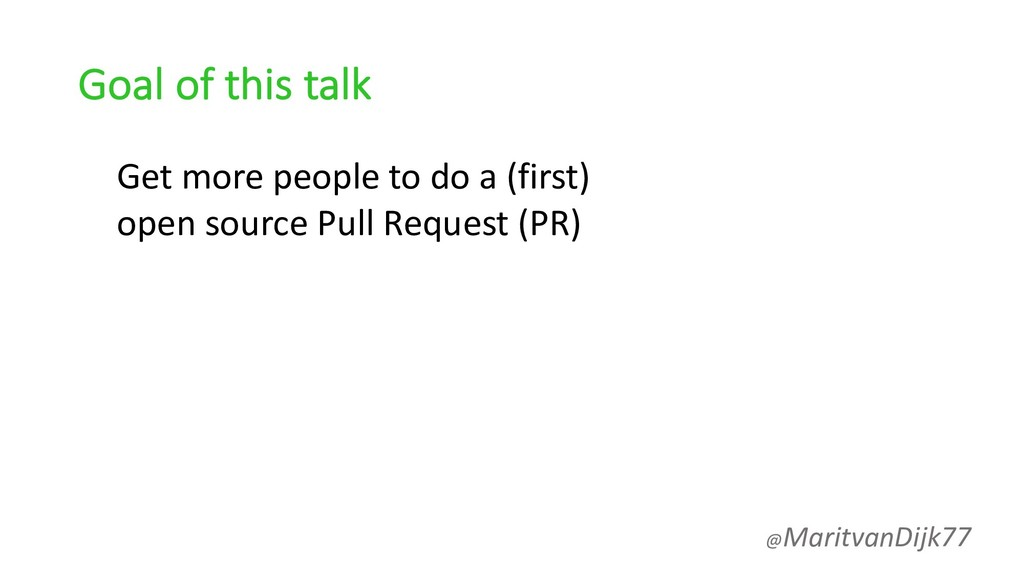 Goal of this talk Get more people to do a (firs...