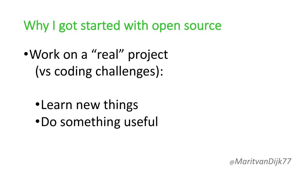 "Why I got started with open source •Work on a ""..."