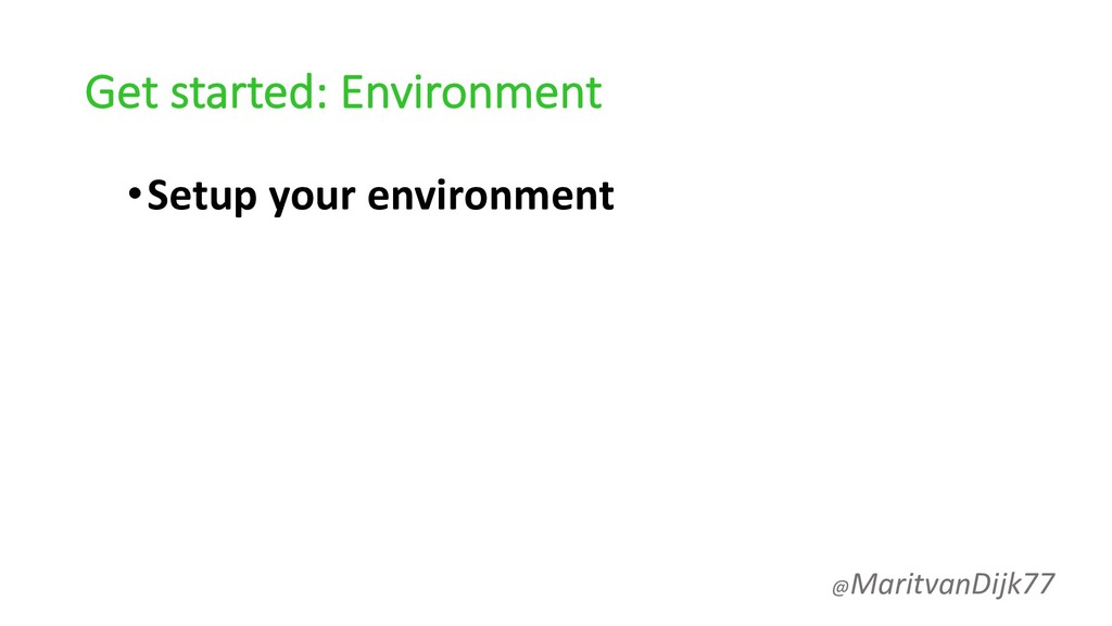 Get started: Environment •Setup your environmen...