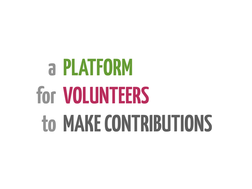 PLATFORM VOLUNTEERS MAKE CONTRIBUTIONS a for to