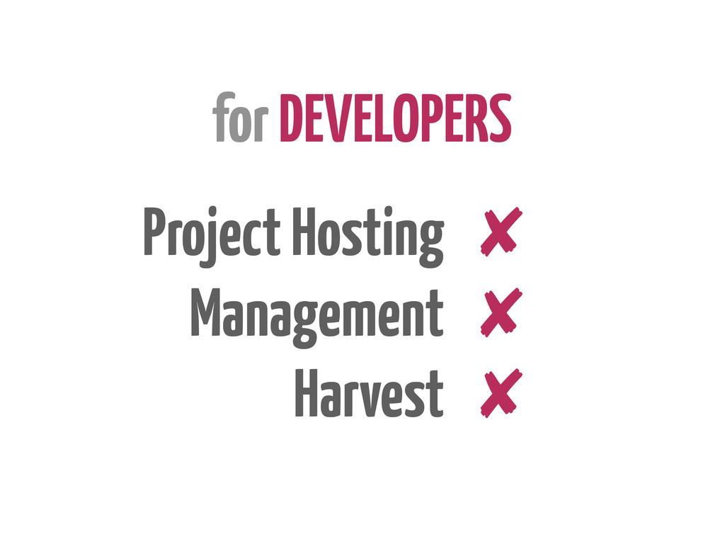 for DEVELOPERS Project Hosting Management Harve...