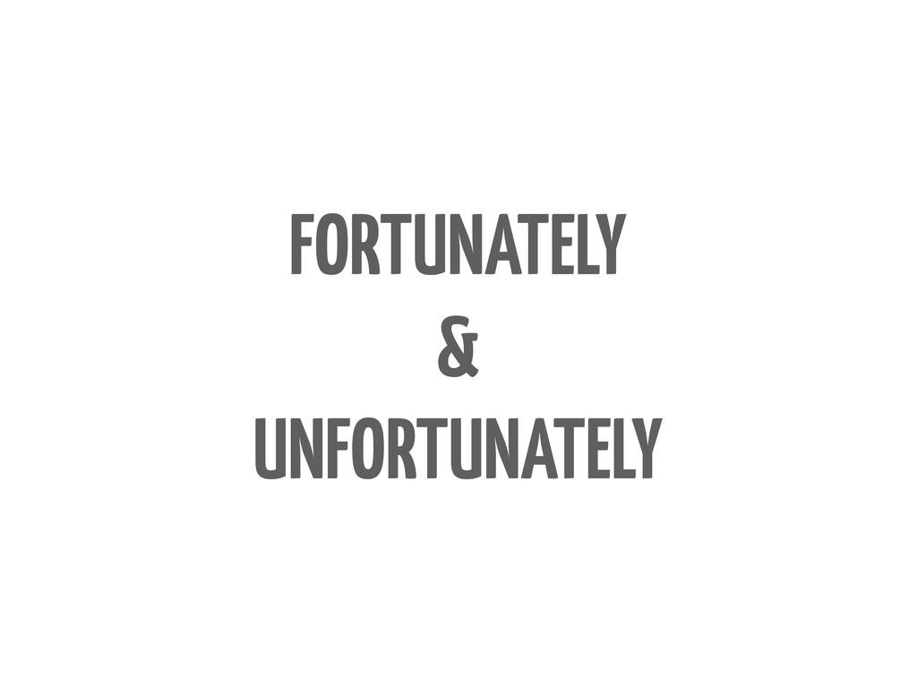 FORTUNATELY & UNFORTUNATELY