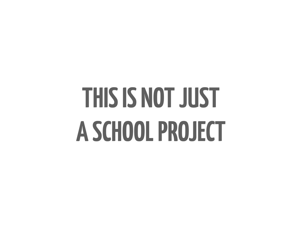 THIS IS NOT JUST A SCHOOL PROJECT