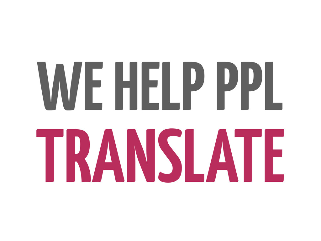 WE HELP PPL TRANSLATE