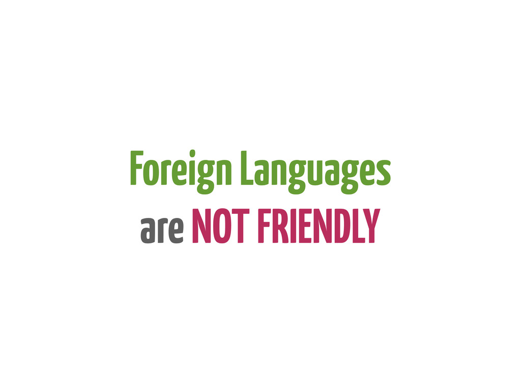 Foreign Languages are NOT FRIENDLY
