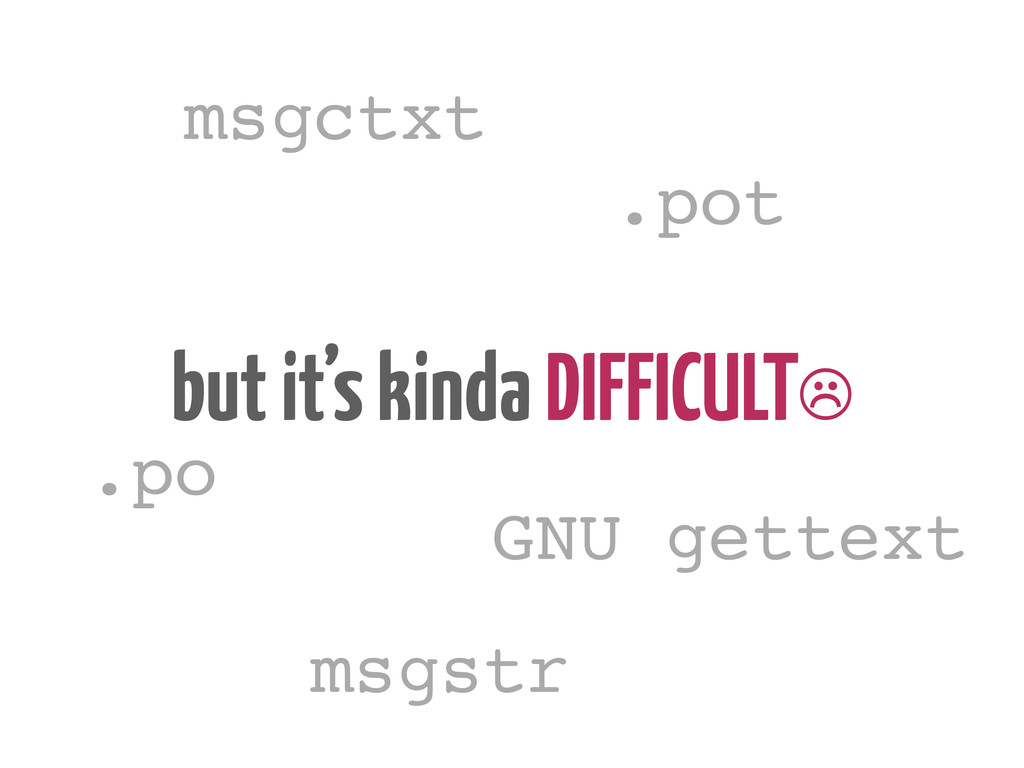 but it's kinda DIFFICULT☹ .po .pot msgstr msgct...
