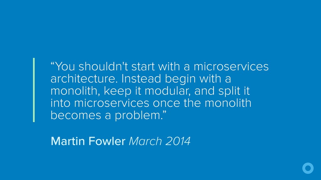 """You shouldn't start with a microservices archi..."