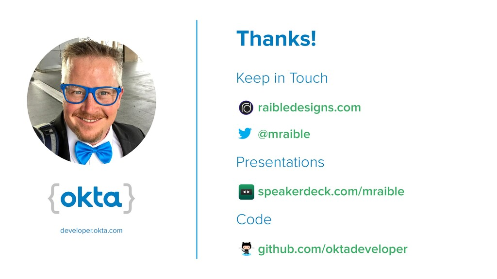Thanks! Keep in Touch raibledesigns.com @mraibl...