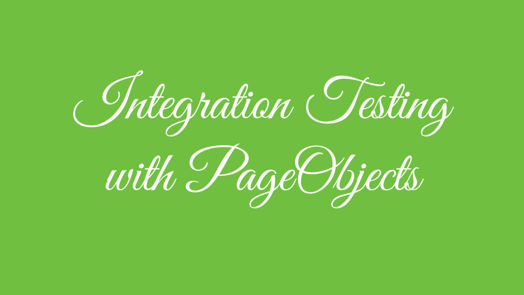 Integration Testing with PageObjects