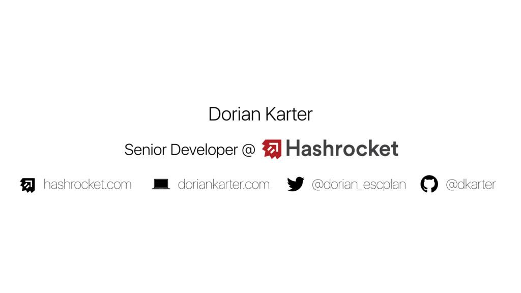 Dorian Karter Senior Developer @ @dorian_escpla...