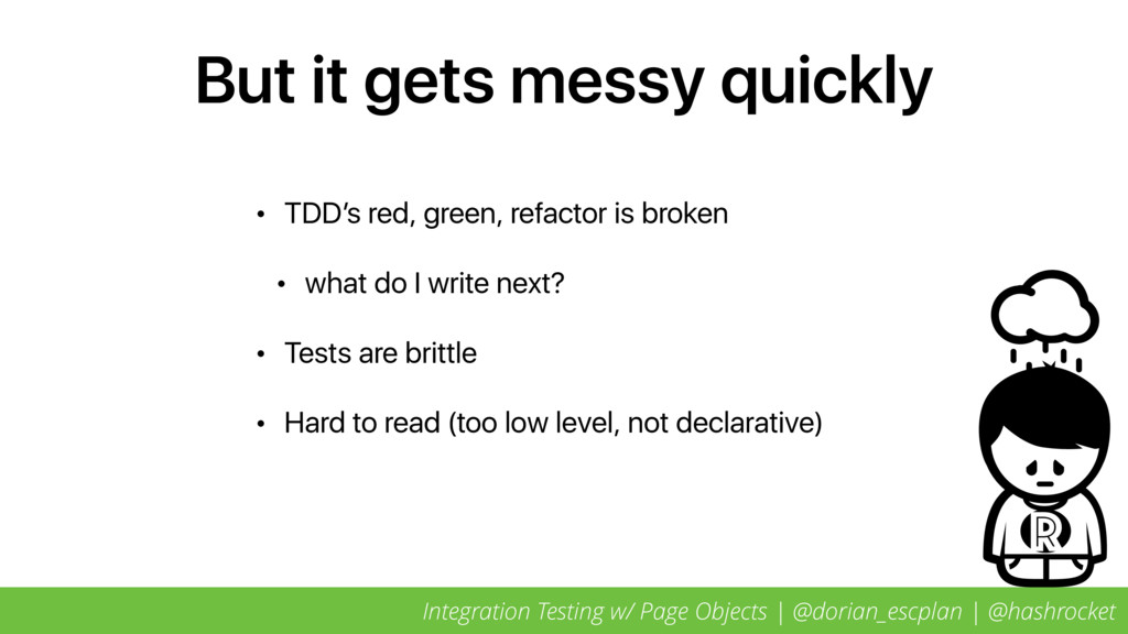 But it gets messy quickly • TDD's red, green, r...