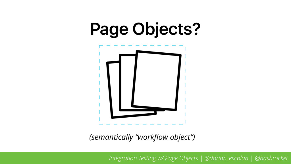 "Page Objects? (semantically ""workflow object"") I..."