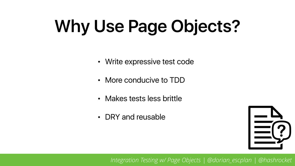 Why Use Page Objects? • Write expressive test c...