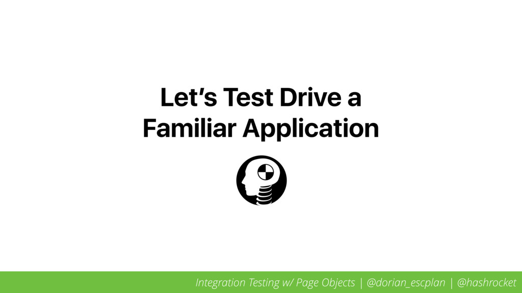 Let's Test Drive a Familiar Application Integra...