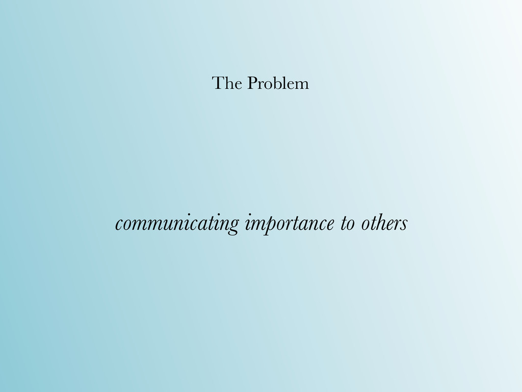 communicating importance to others The Problem