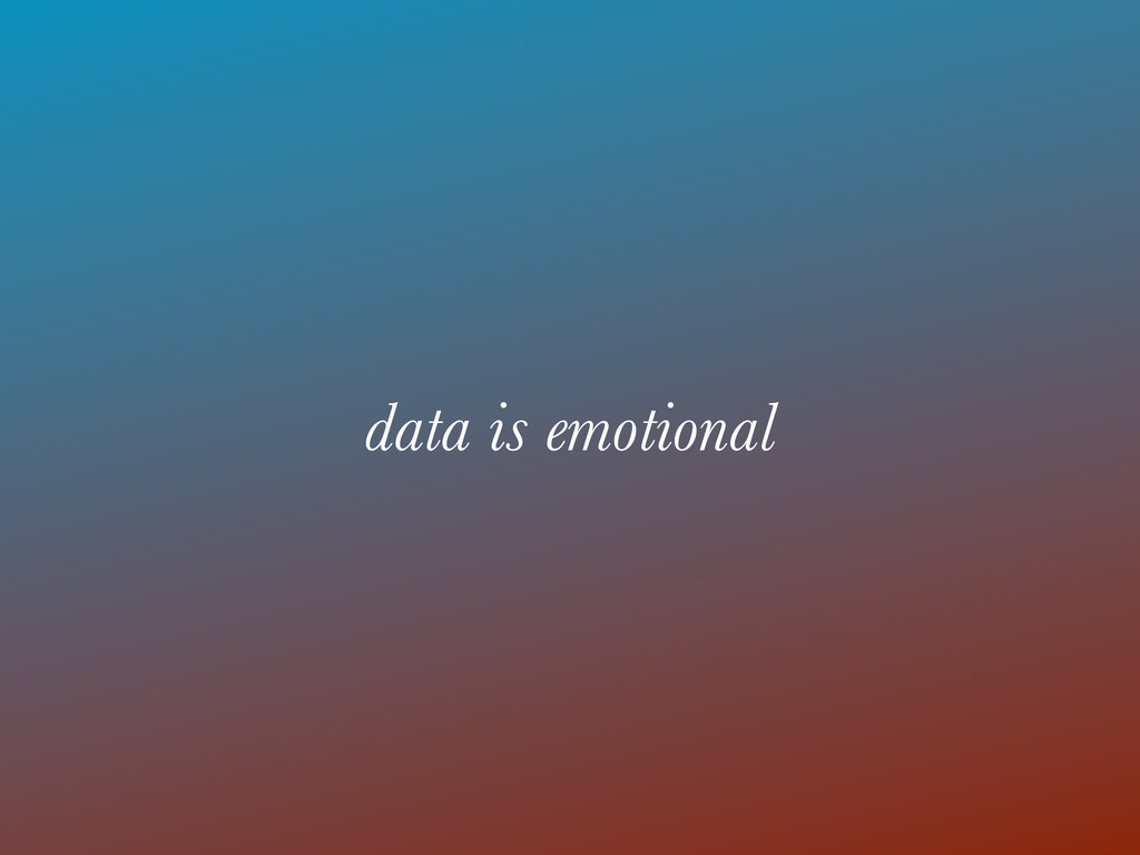 data is emotional