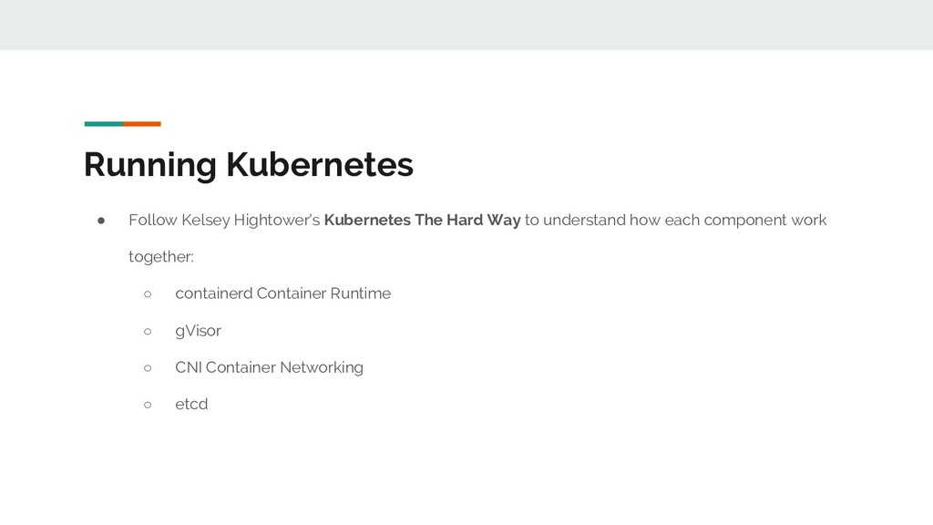 Running Kubernetes ● Follow Kelsey Hightower's ...