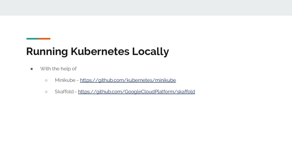 Running Kubernetes Locally ● With the help of ○...