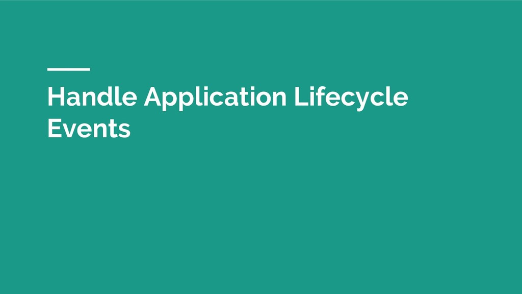 Handle Application Lifecycle Events