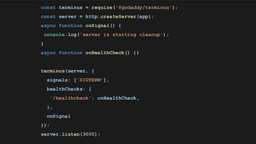 const terminus = require('@godaddy/terminus'); ...