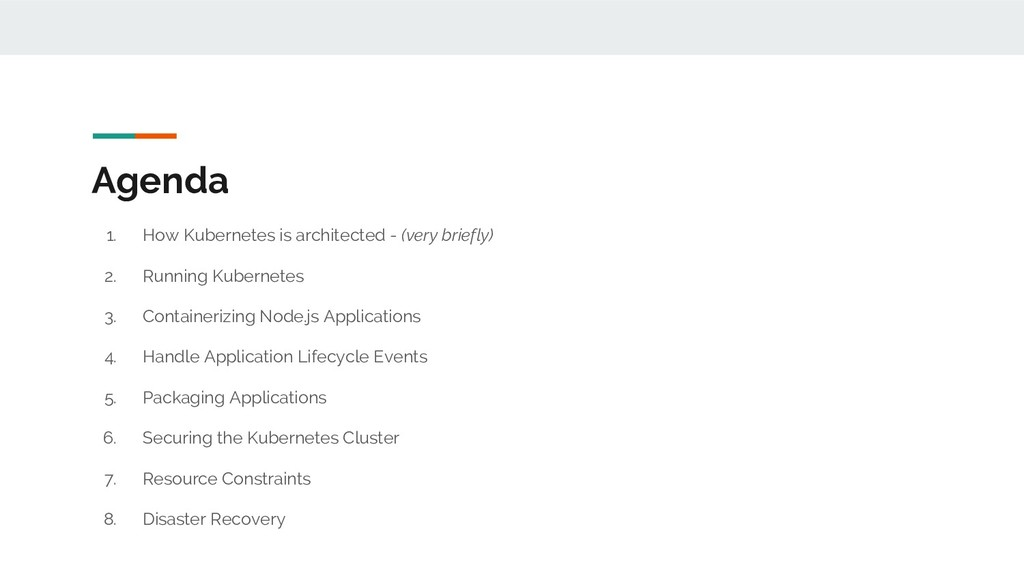 Agenda 1. How Kubernetes is architected - (very...