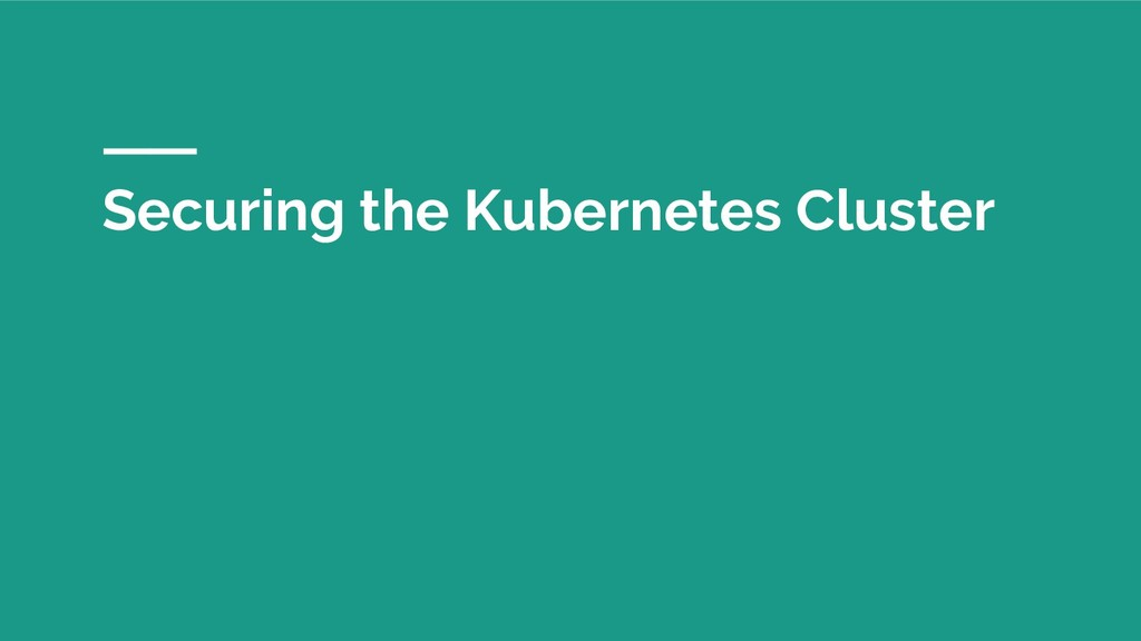 Securing the Kubernetes Cluster