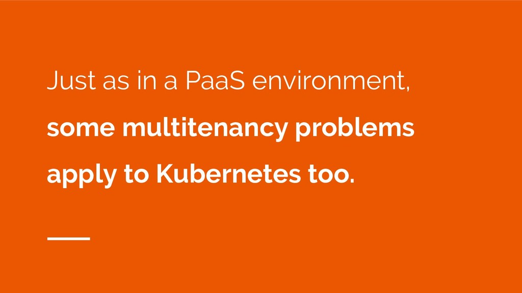 Just as in a PaaS environment, some multitenanc...