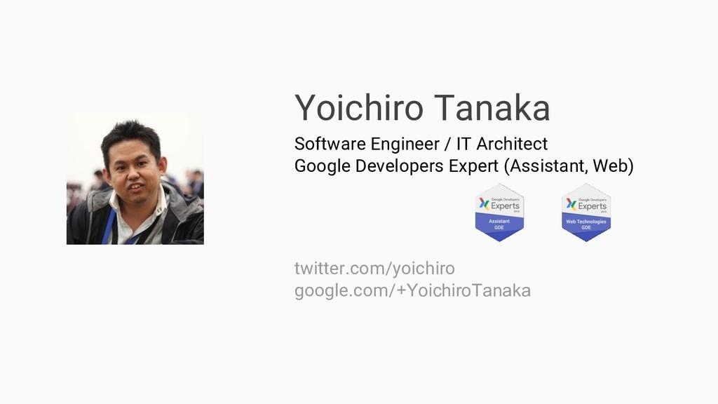 Yoichiro Tanaka Software Engineer / IT Architec...
