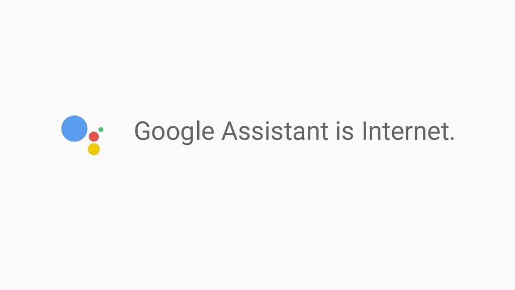 Google Assistant is Internet.