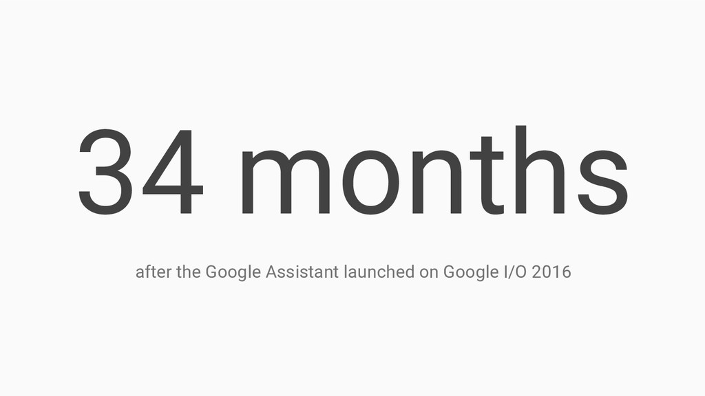 34 months after the Google Assistant launched o...
