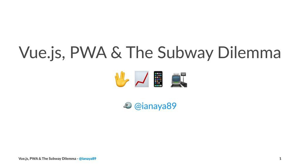 """Vue.js, PWA & The Subway Dilemma ! """"# ! @ianaya..."""