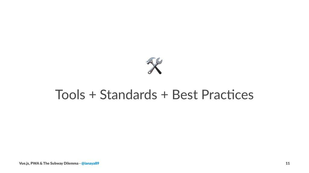 ! Tools + Standards + Best Prac1ces Vue.js, PWA...