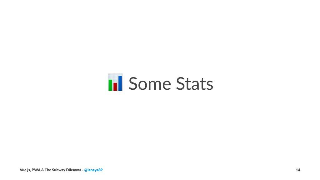 ! Some Stats Vue.js, PWA & The Subway Dilemma -...