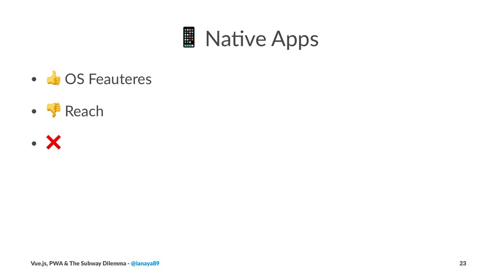 "! Na$ve Apps • ! OS Feauteres • "" Reach • ❌ Vue..."