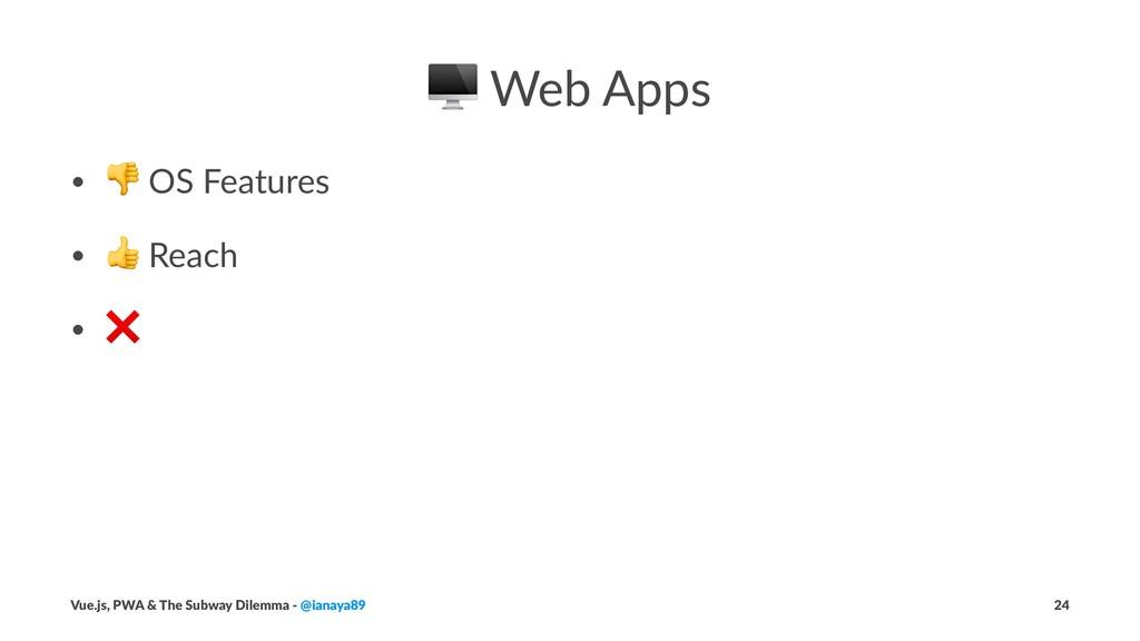 "! Web Apps • ! OS Features • "" Reach • ❌ Vue.js..."