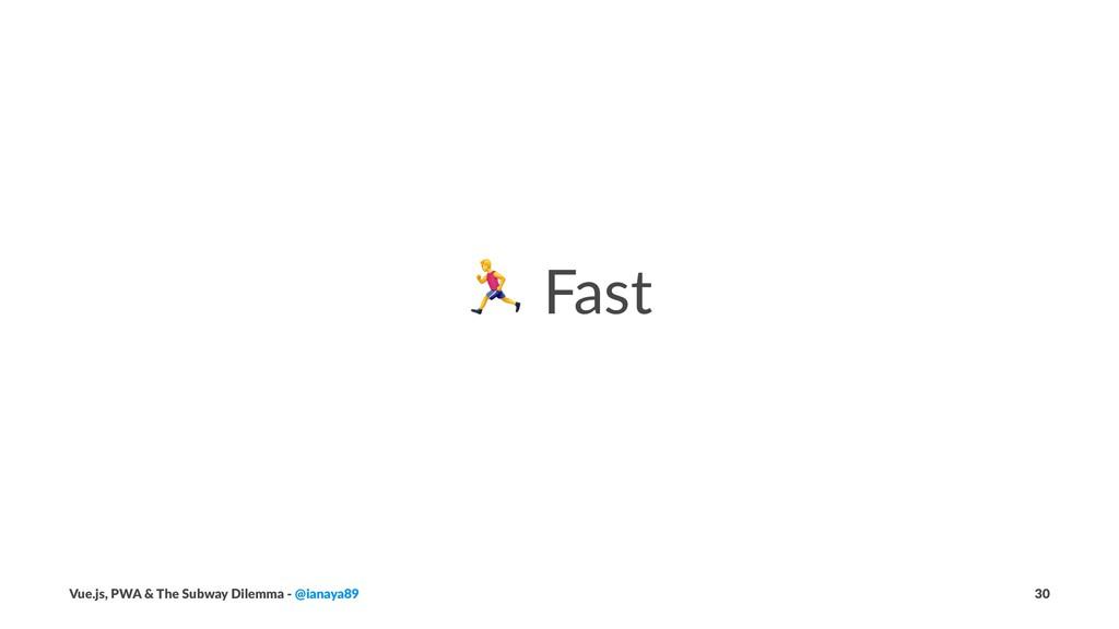 ! Fast Vue.js, PWA & The Subway Dilemma - @iana...