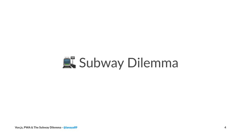 ! Subway Dilemma Vue.js, PWA & The Subway Dilem...