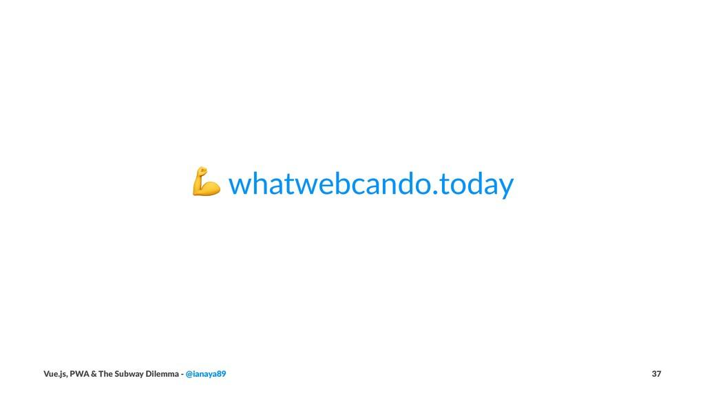 ! whatwebcando.today Vue.js, PWA & The Subway D...