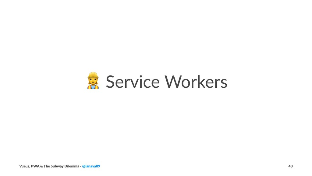 ! Service Workers Vue.js, PWA & The Subway Dile...