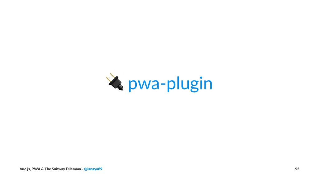 ! pwa-plugin Vue.js, PWA & The Subway Dilemma -...