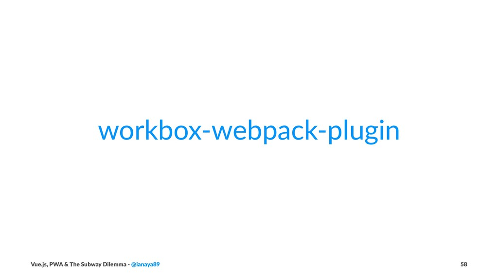 workbox-webpack-plugin Vue.js, PWA & The Subway...