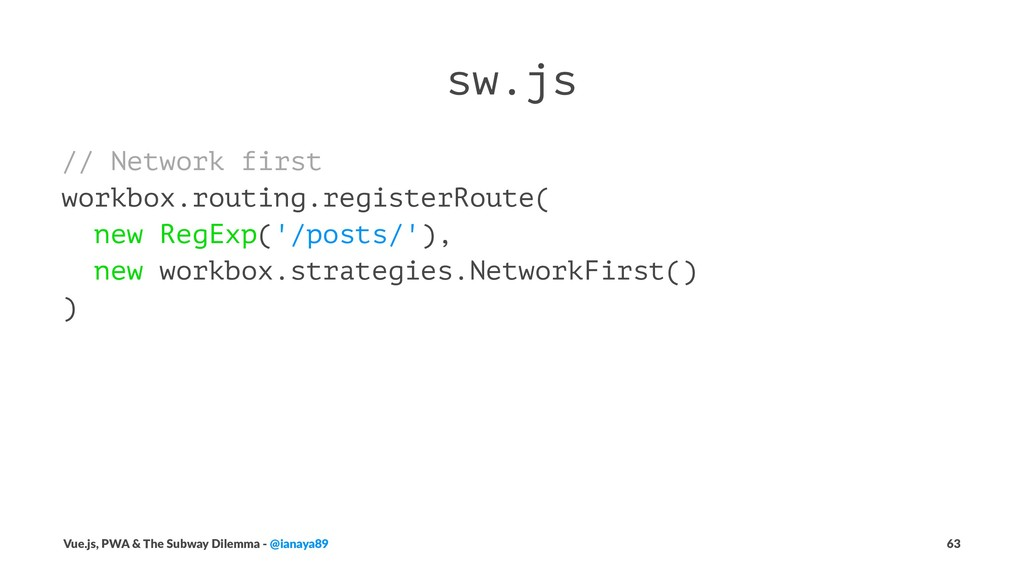 sw.js // Network first workbox.routing.register...